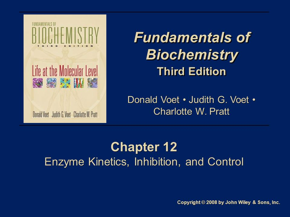Fundamentals of Biochemistry Third Edition Fundamentals of Biochemistry Third Edition Chapter 12 Enzyme Kinetics, Inhibition, and Control Chapter 12 E