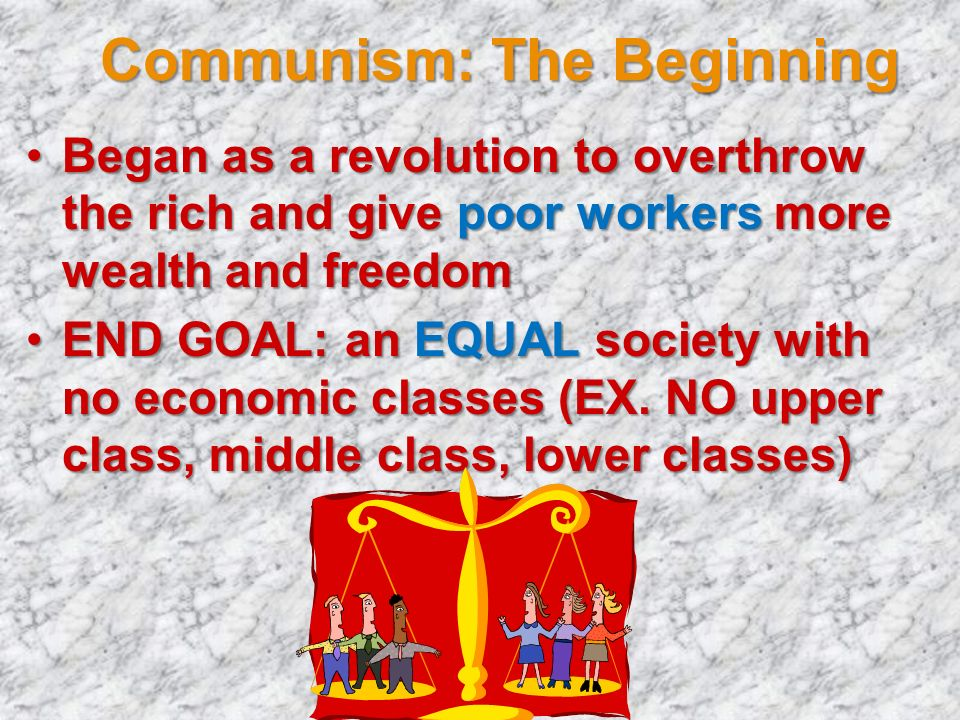 Communism: The Beginning Began as a revolution to overthrow the rich and give poor workers more wealth and freedomBegan as a revolution to overthrow t