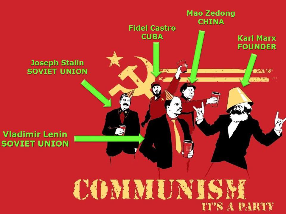 Mao Zedong CHINA Joseph Stalin SOVIET UNION Vladimir Lenin SOVIET UNION Fidel Castro CUBA Karl Marx FOUNDER