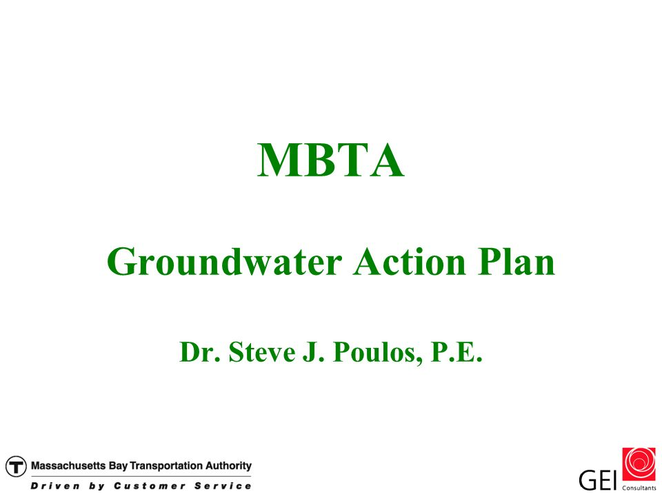 MBTA Groundwater Action Plan Dr. Steve J. Poulos, P.E.