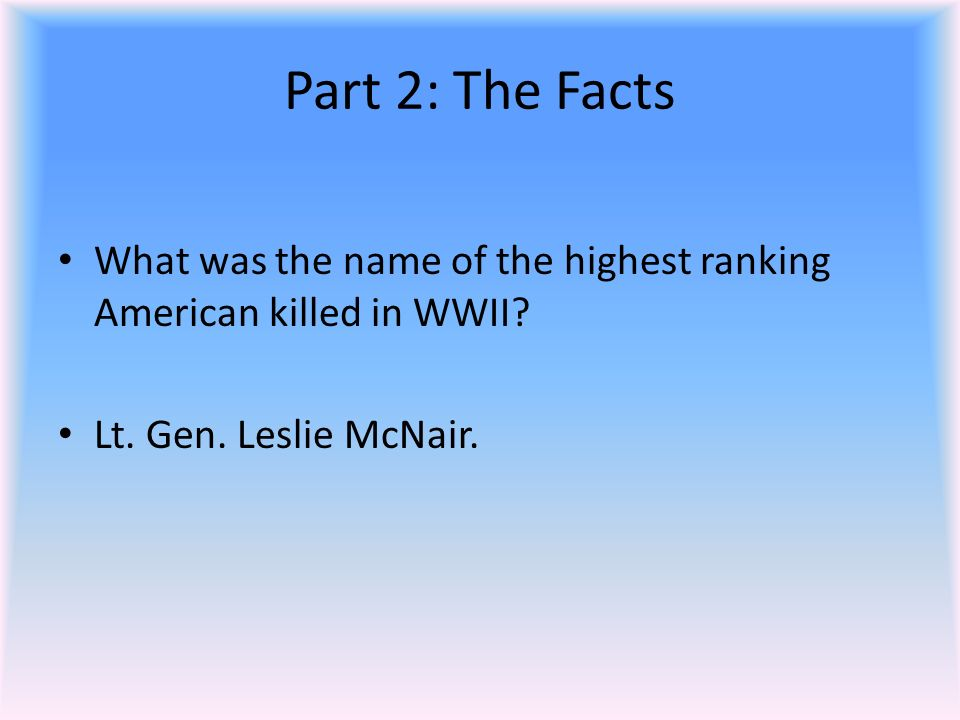 Part 2: The Facts What was the name of the highest ranking American killed in WWII.