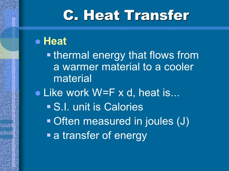 Thermal Energy Cont. Total energy of the particles in a material A sum of both kinetic and potential energy A more massive object has more thermal ene