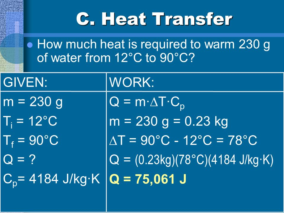 C. Heat Transfer A 32-g silver spoon cools from 60°C to 20°C. How much heat is lost by the spoon? GIVEN: m = 32 g T i = 60°C T f = 20°C Q = ? C p = 23