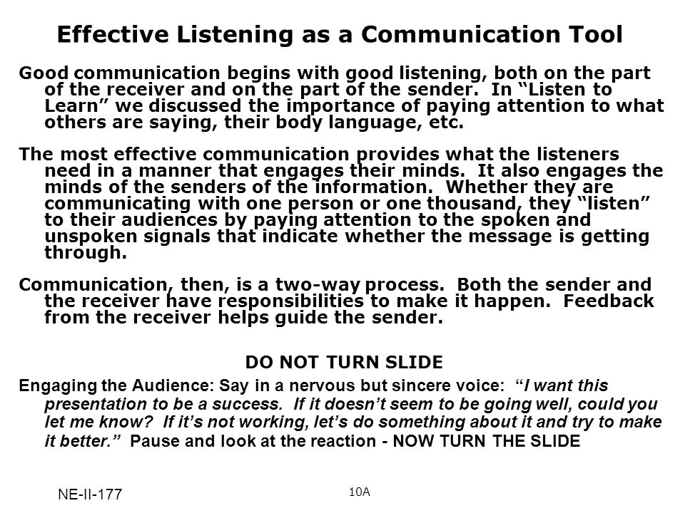 NE-II-177 Effective Listening as a Communication Tool Good communication begins with good listening, both on the part of the receiver and on the part