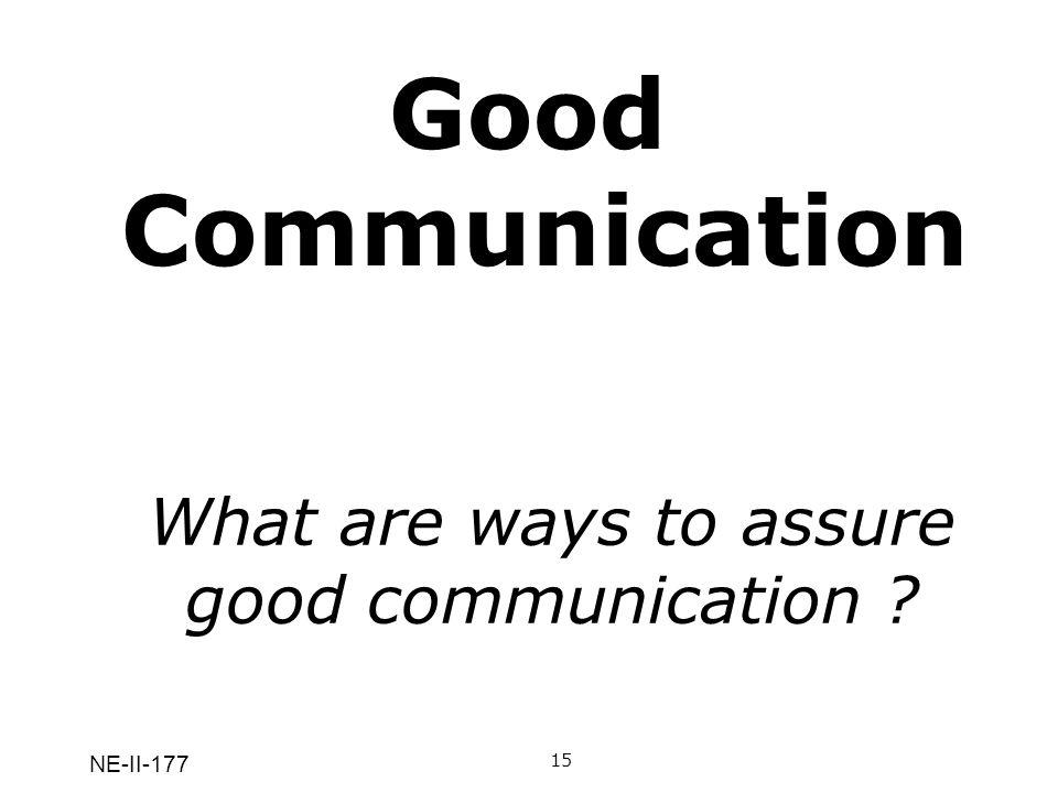 NE-II-177 What are ways to assure good communication ? 15 Good Communication