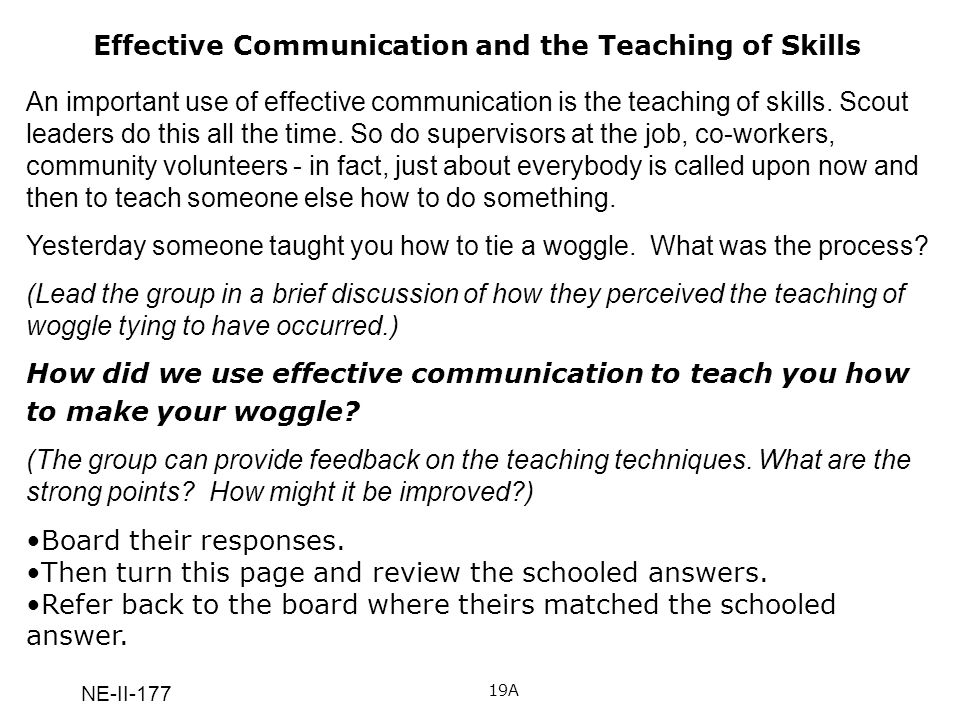 NE-II-177 Effective Communication and the Teaching of Skills 19A An important use of effective communication is the teaching of skills. Scout leaders