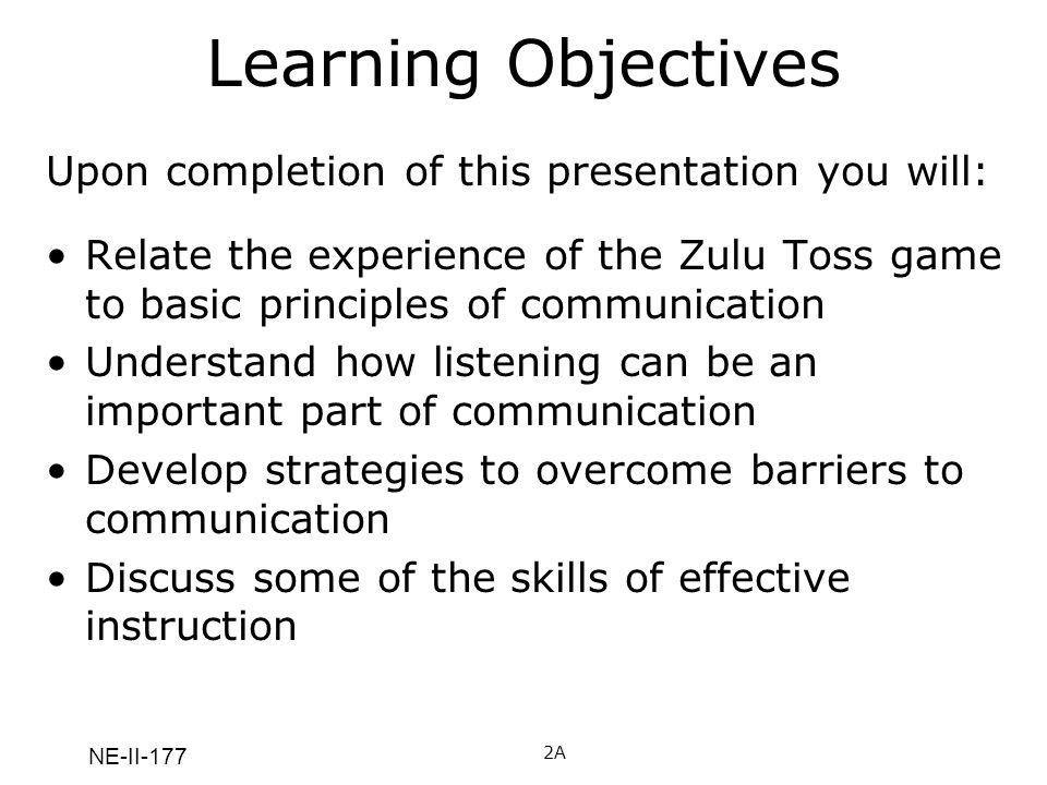 NE-II-177 Ways to Assure Good Communication (cont) 18 Common Ground Sincerity Authority Clarity Good Presentation Skills Receptiveness Environment