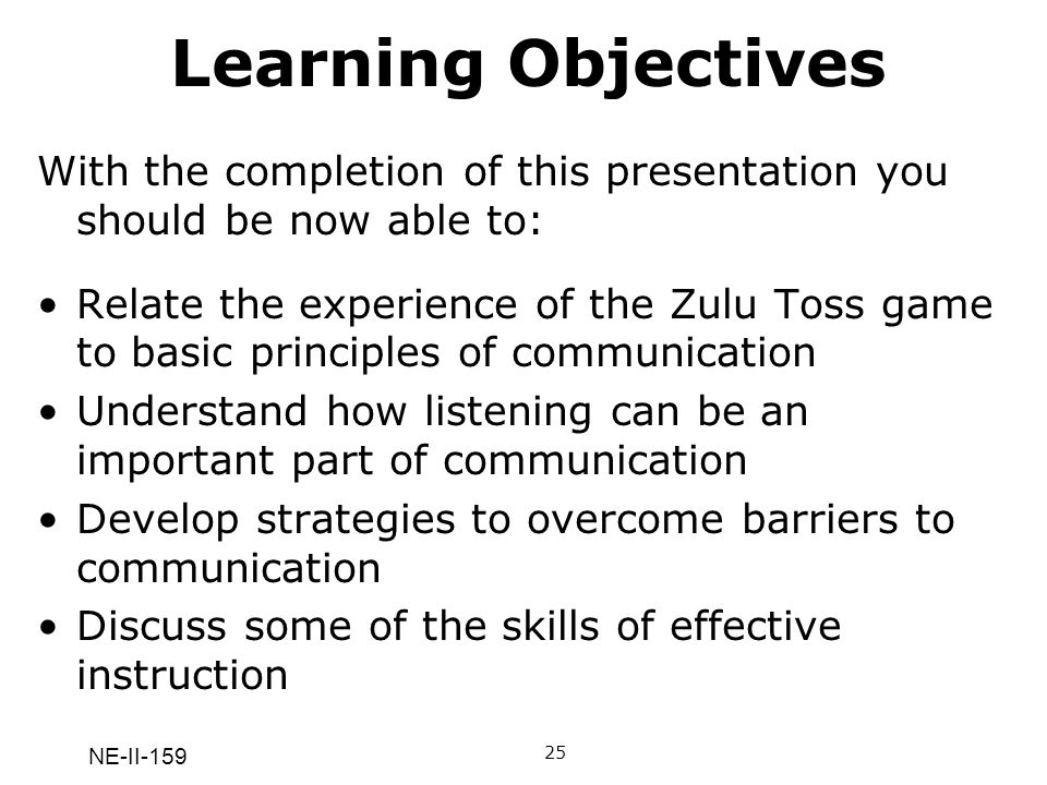 NE-II-159 Learning Objectives With the completion of this presentation you should be now able to: Relate the experience of the Zulu Toss game to basic