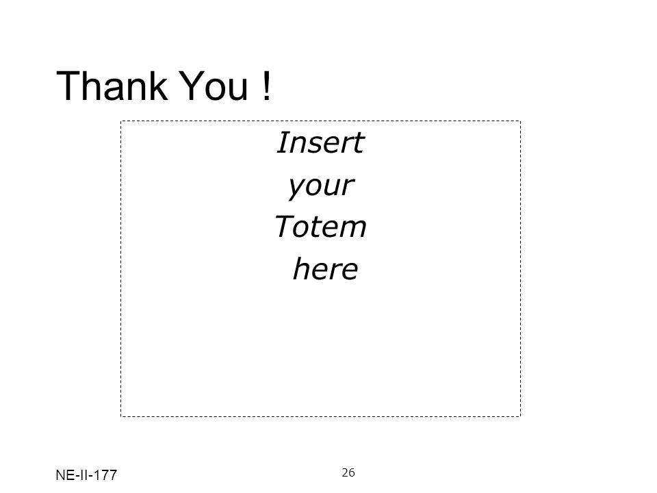 NE-II-177 Thank You ! 26 Insert your Totem here