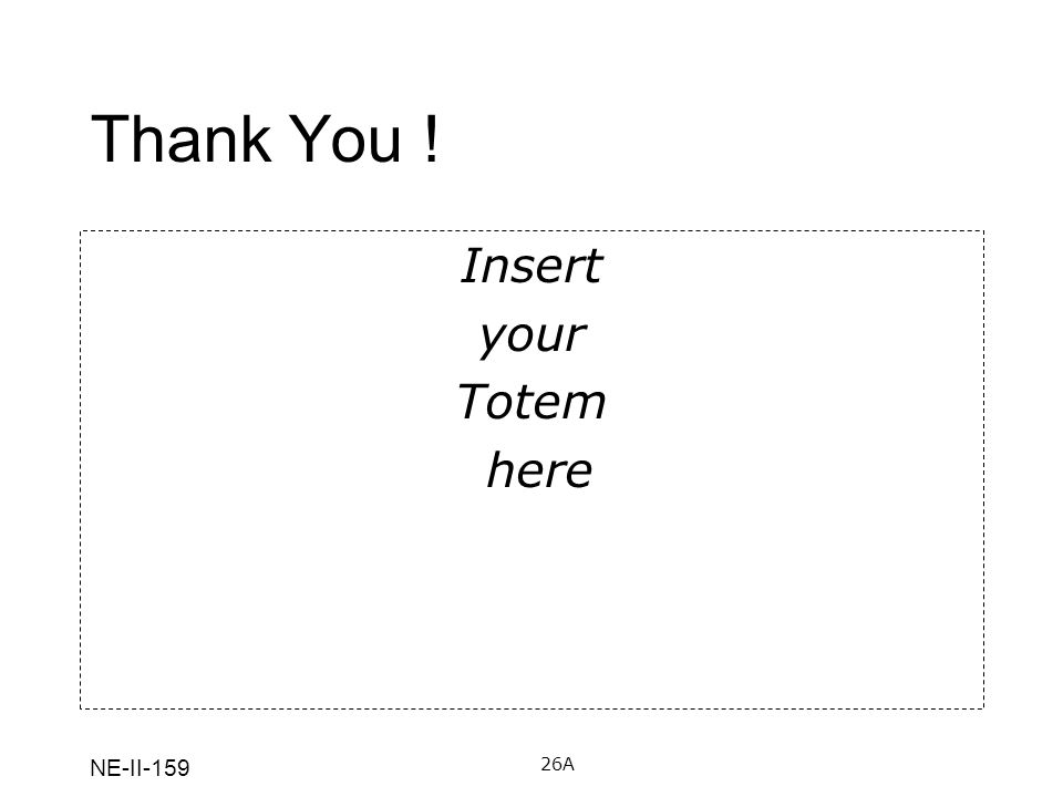 NE-II-159 Thank You ! 26A Insert your Totem here