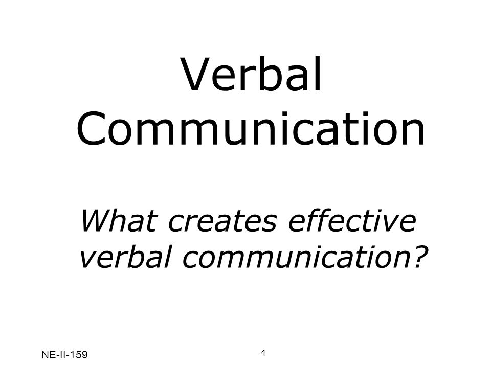 NE-II-159 Verbal Communication 4A What creates effective verbal communications.