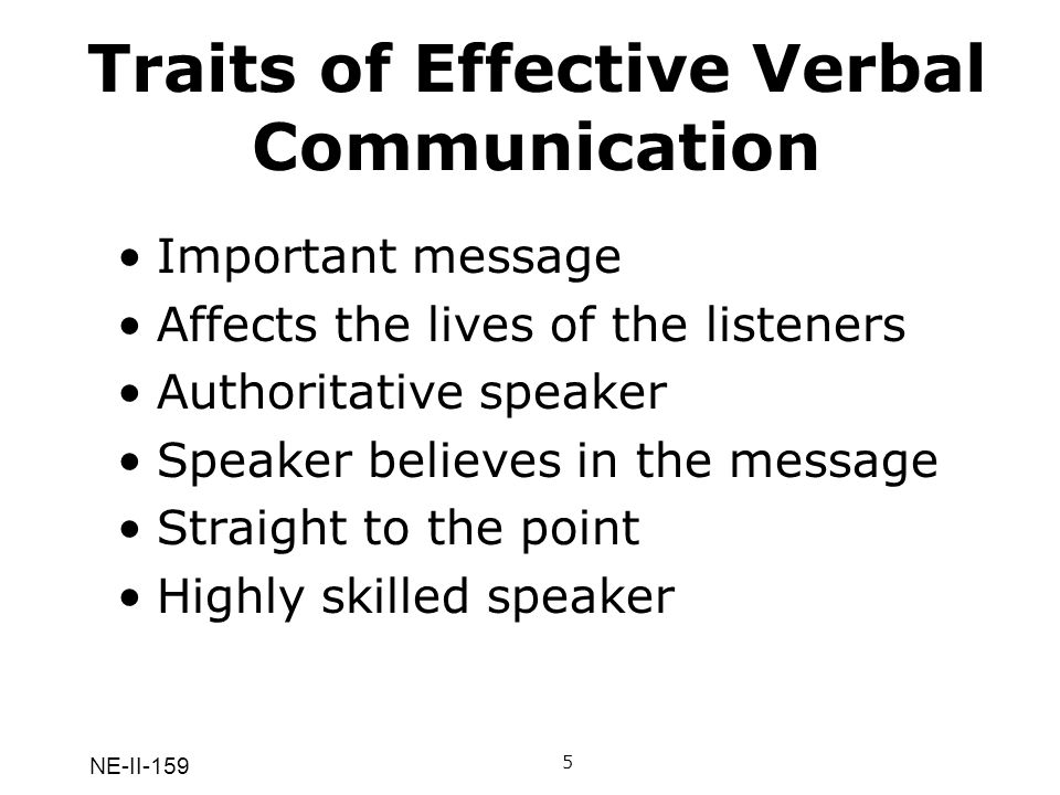 NE-II-177 Traits of Effective Verbal Communication The messages were of importance The messages presented visions that could affect the lives of the listeners.