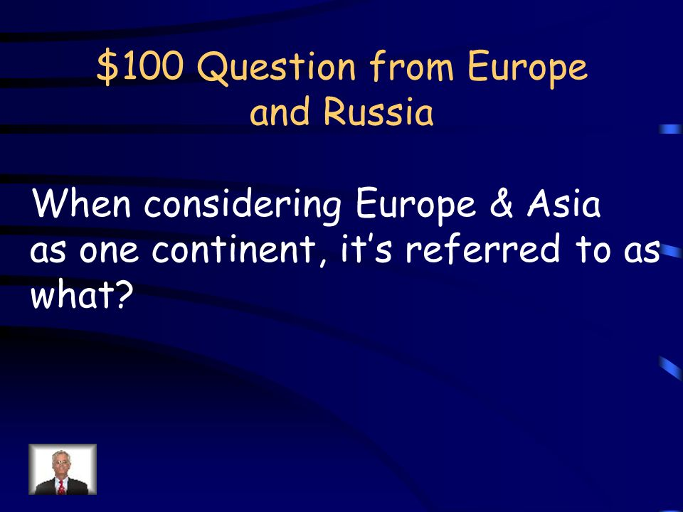 Jeopardy Russia & Europe Africa & more SW Asia South / East Asia Australia / Oceania Q $100 Q $200 Q $300 Q $400 Q $500 Q $100 Q $200 Q $300 Q $400 Q $500 Final Jeopardy