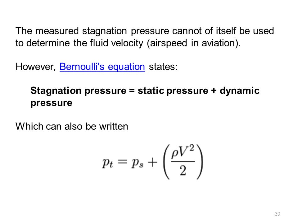 30 The measured stagnation pressure cannot of itself be used to determine the fluid velocity (airspeed in aviation).