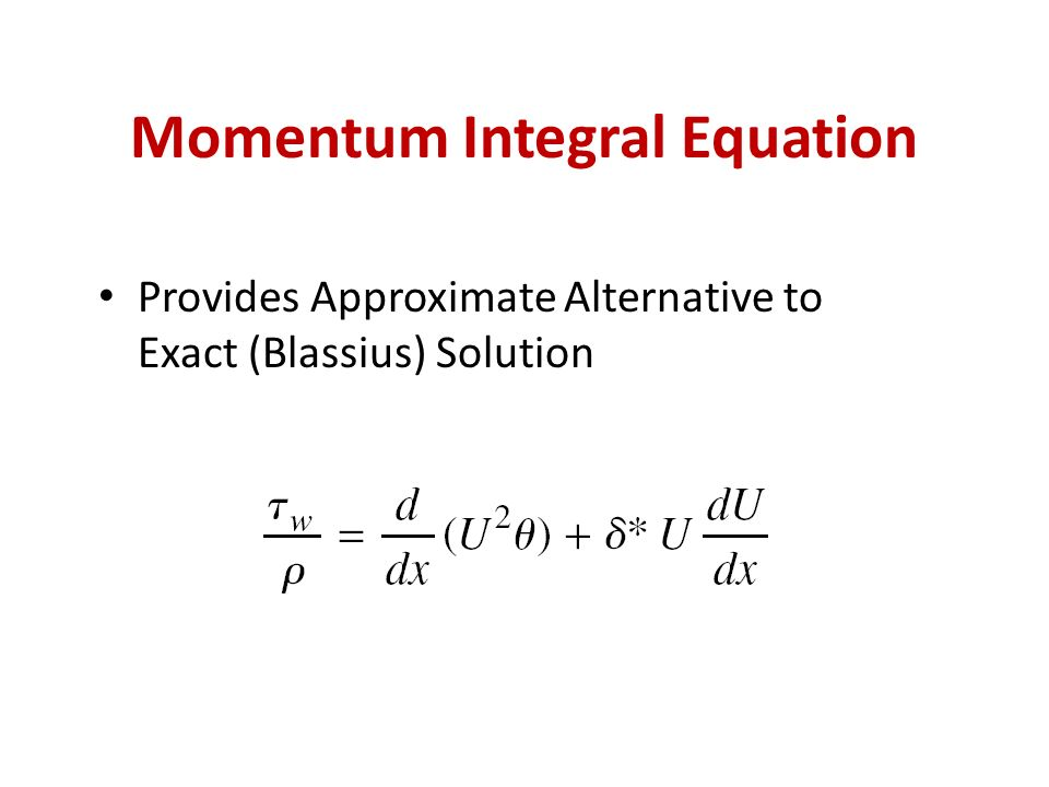 Momentum Integral Equation Provides Approximate Alternative to Exact (Blassius) Solution