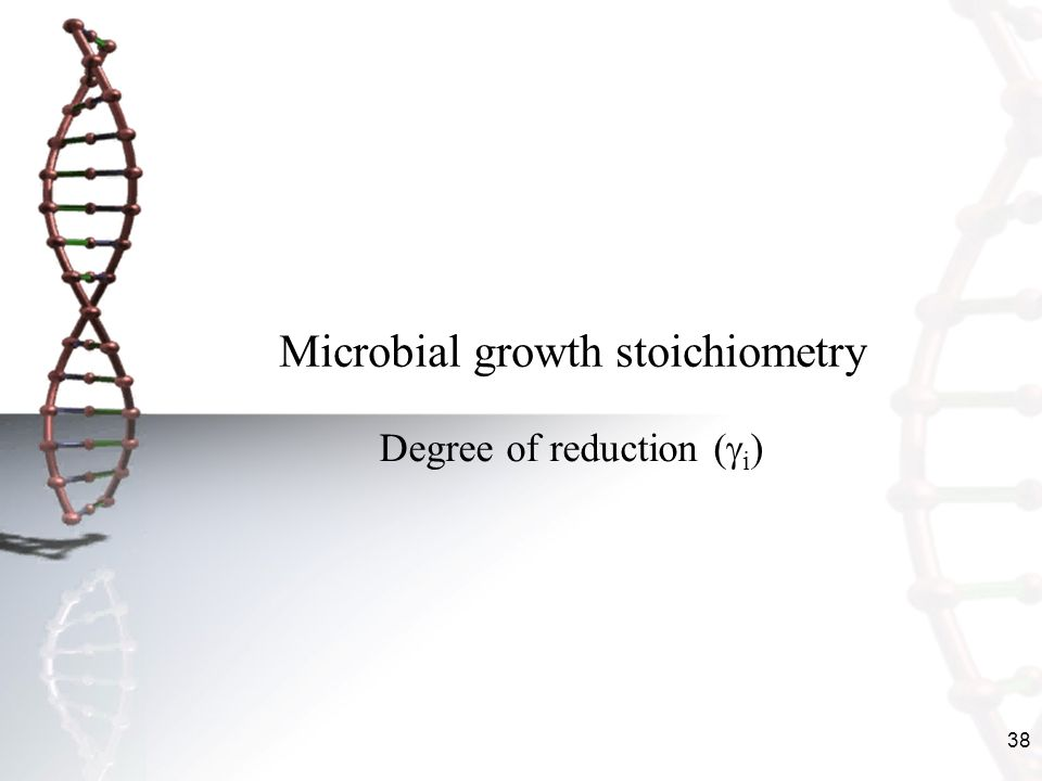 38 Microbial growth stoichiometry Degree of reduction ( i )