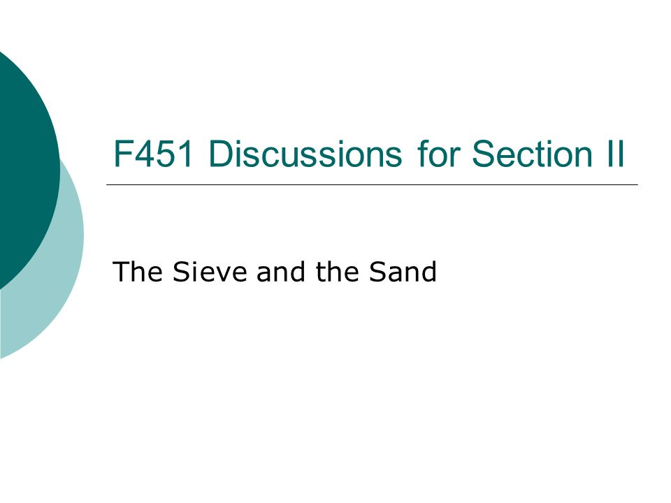 F451 Discussions for Section II The Sieve and the Sand
