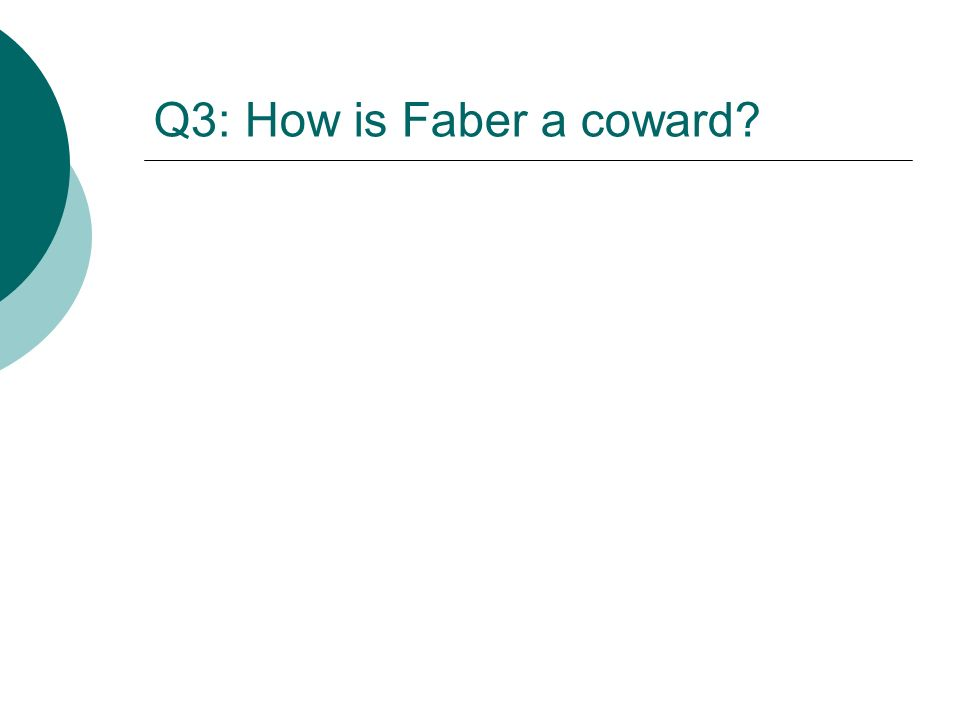 Q3: How is Faber a coward