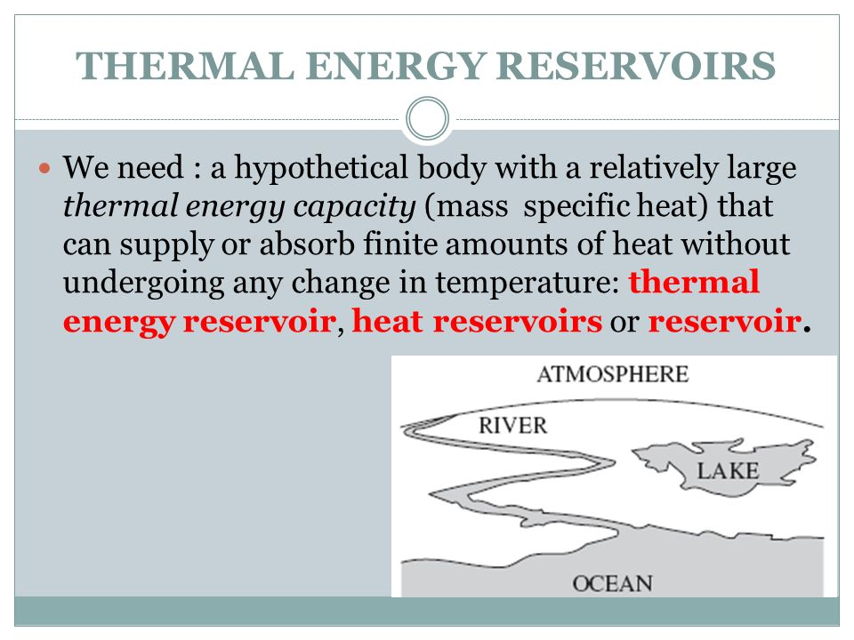THERMAL ENERGY RESERVOIRS We need : a hypothetical body with a relatively large thermal energy capacity (mass specific heat) that can supply or absorb