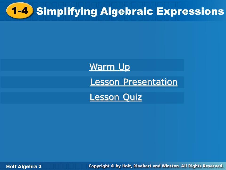 Holt Algebra 2 1-4 Simplifying Algebraic Expressions 1-4 Simplifying Algebraic Expressions Holt Algebra 2 Warm Up Warm Up Lesson Presentation Lesson P