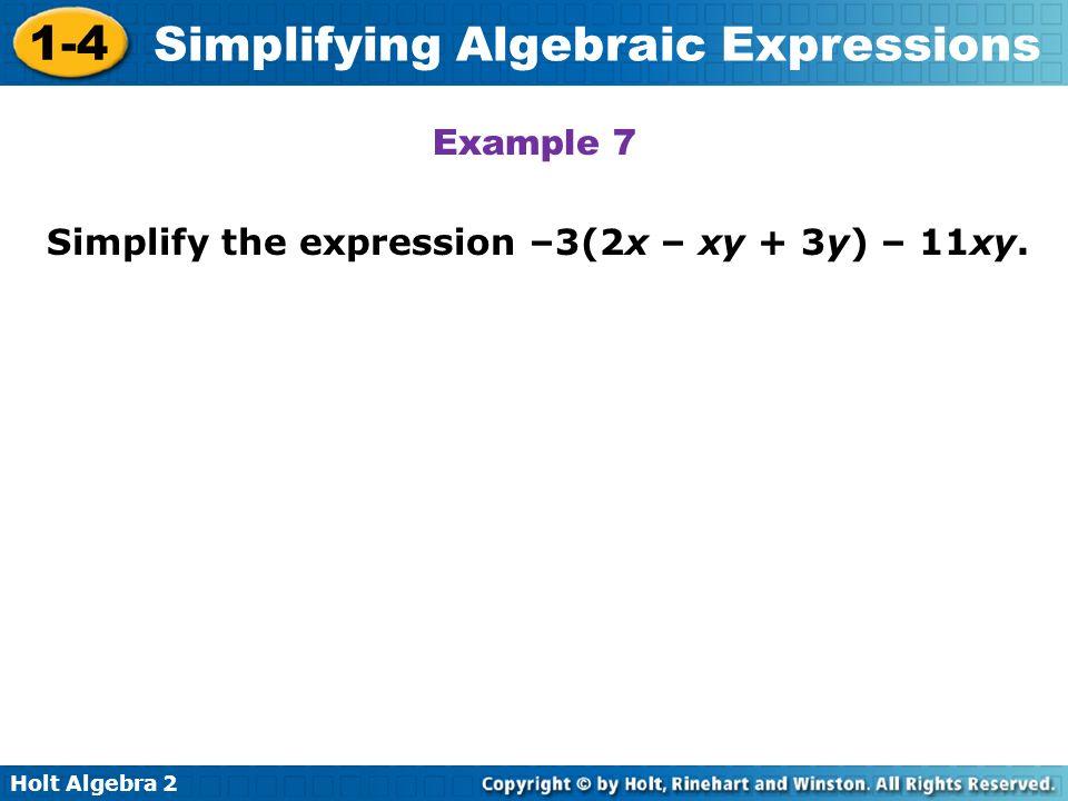 Holt Algebra 2 1-4 Simplifying Algebraic Expressions Example 7 Simplify the expression –3(2x – xy + 3y) – 11xy.