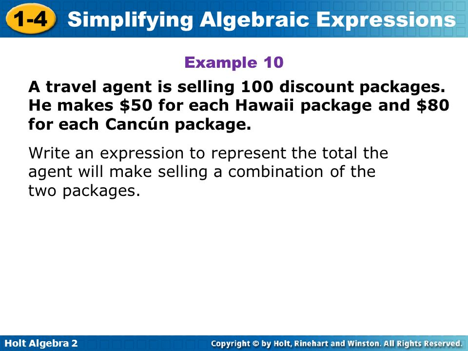 Holt Algebra 2 1-4 Simplifying Algebraic Expressions Example 10 A travel agent is selling 100 discount packages. He makes $50 for each Hawaii package