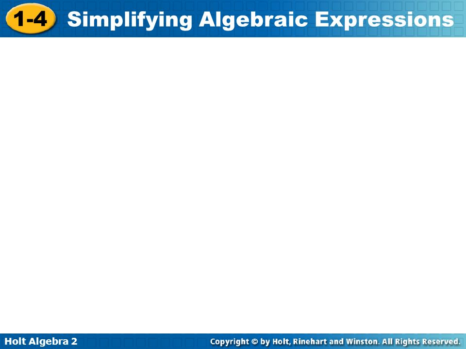 Holt Algebra 2 1-4 Simplifying Algebraic Expressions