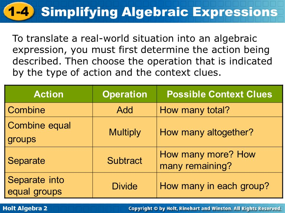 Holt Algebra 2 1-4 Simplifying Algebraic Expressions To translate a real-world situation into an algebraic expression, you must first determine the ac