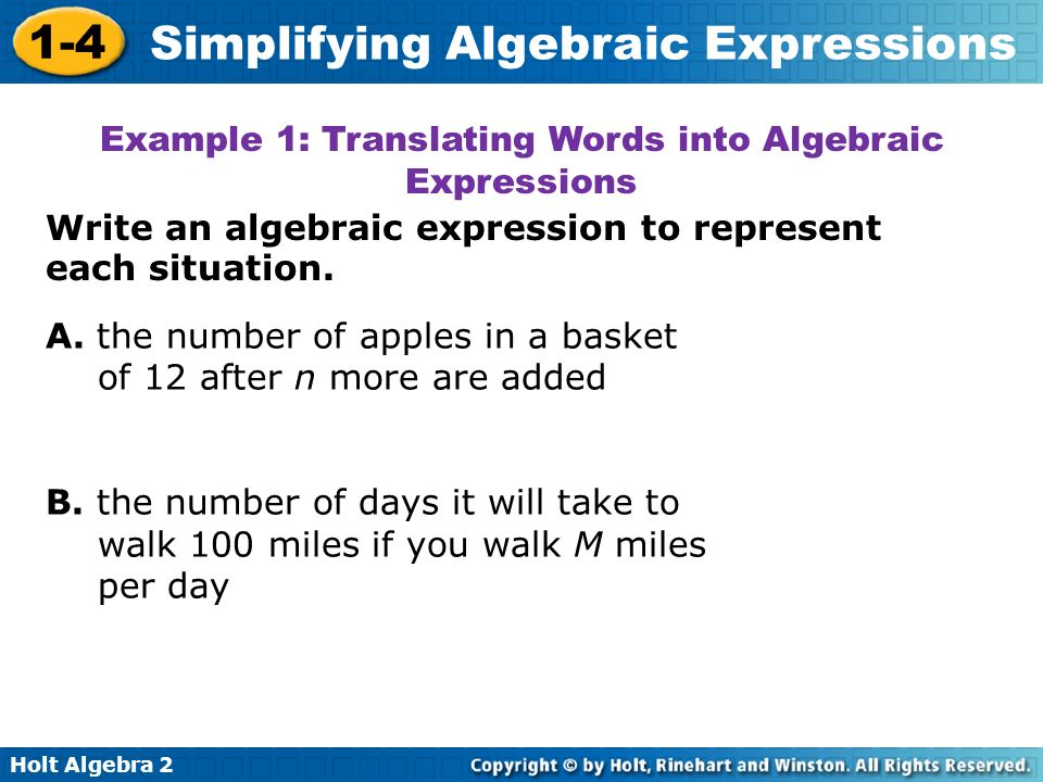 Holt Algebra 2 1-4 Simplifying Algebraic Expressions Write an algebraic expression to represent each situation. Example 1: Translating Words into Alge