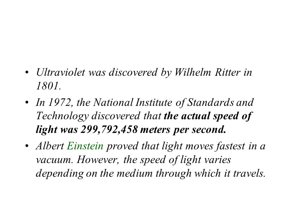 Ultraviolet was discovered by Wilhelm Ritter in 1801. In 1972, the National Institute of Standards and Technology discovered that the actual speed of