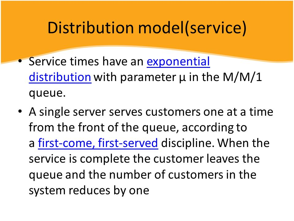 Distribution model(service) Service times have an exponential distribution with parameter μ in the M/M/1 queue.exponential distribution A single serve