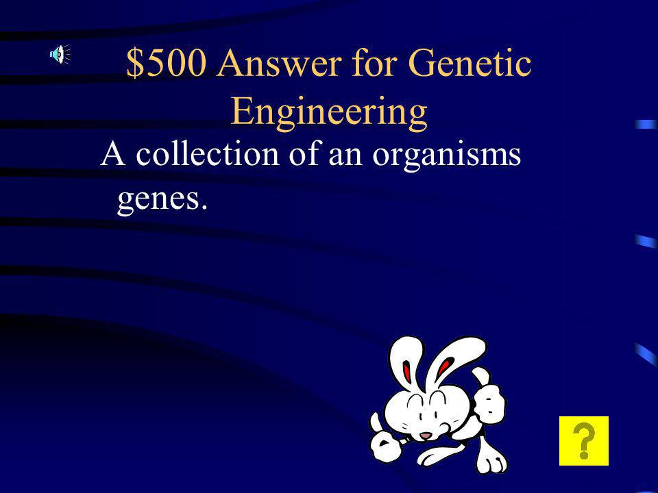 $500 Question for Genetic Engineering What is a genome