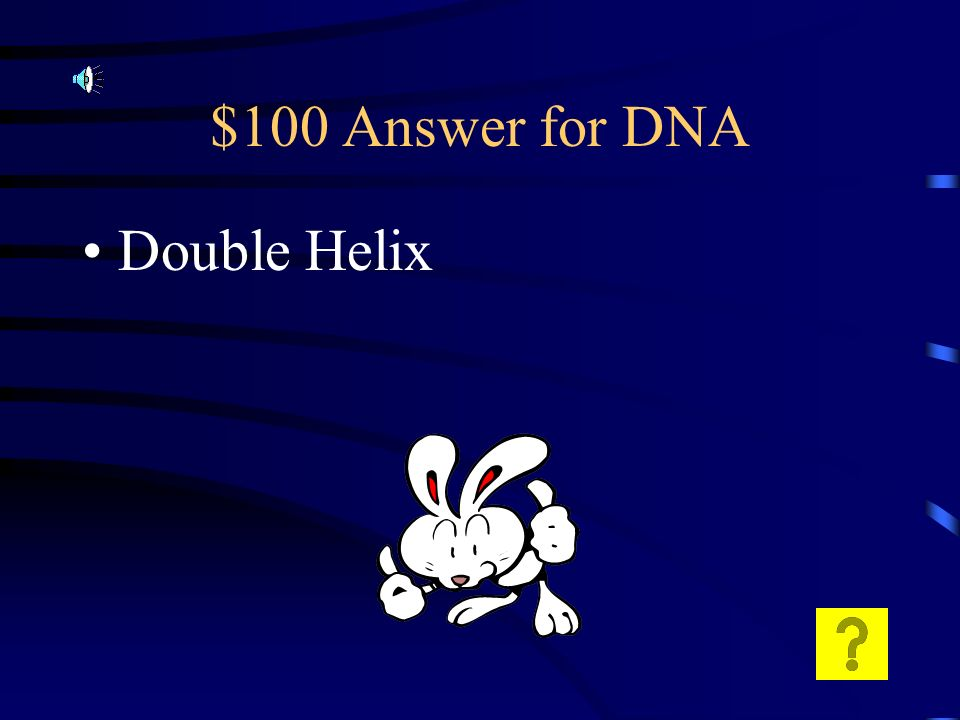 $100 Question for DNA What is the shape of DNA