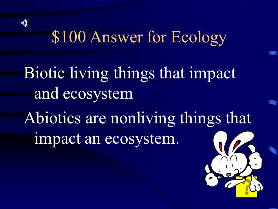 $100 Question for Ecology What is the difference between abiotic and biotic factors
