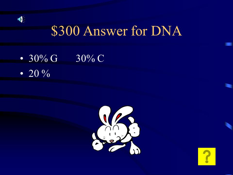 $300 Question for DNA If a strand of DNA is composed of 20% Adenine, what is the percentage of Guanine