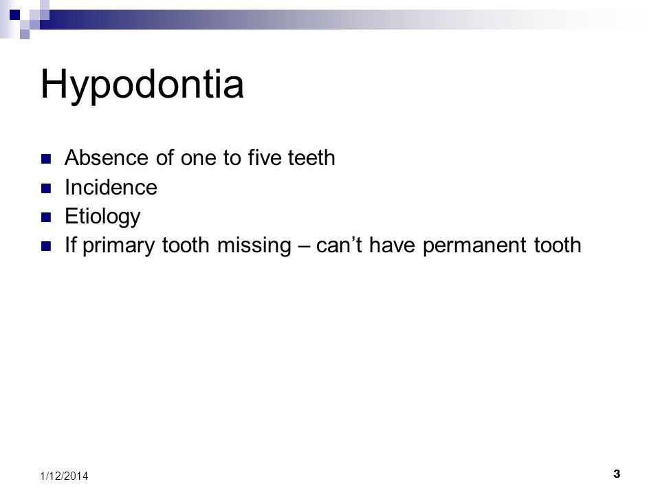 3 Hypodontia Absence of one to five teeth Incidence Etiology If primary tooth missing – cant have permanent tooth 1/12/2014