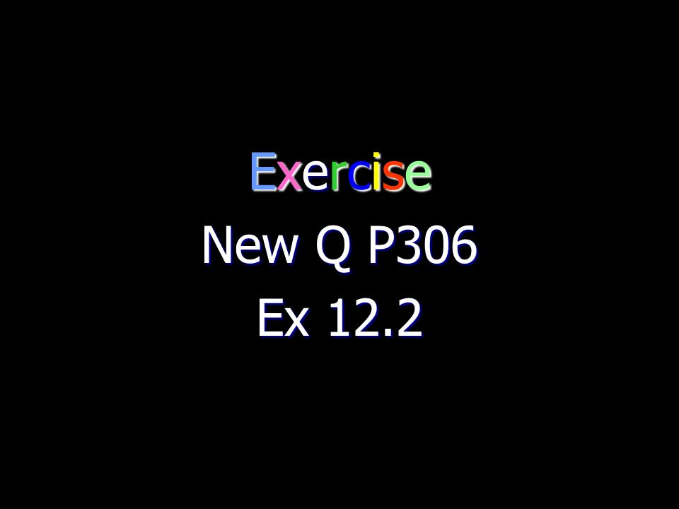 Exercise New Q P306 Ex 12.2