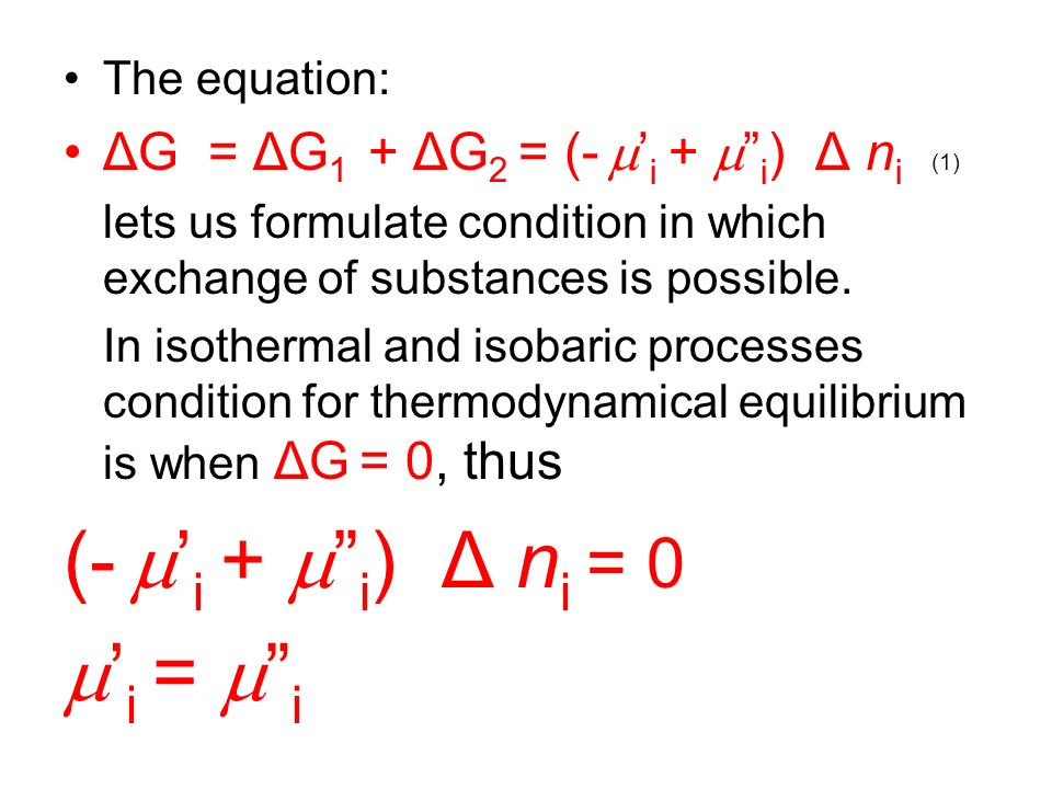 The equation: ΔG = ΔG 1 + ΔG 2 = (- i + i ) Δ n i (1) lets us formulate condition in which exchange of substances is possible. In isothermal and isoba