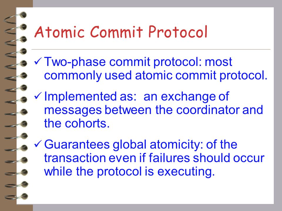 Applications Atomic Commit in Distributed Database system In Distributed systems each system performs its individual transaction independently They decide individually whether to commit or abort.