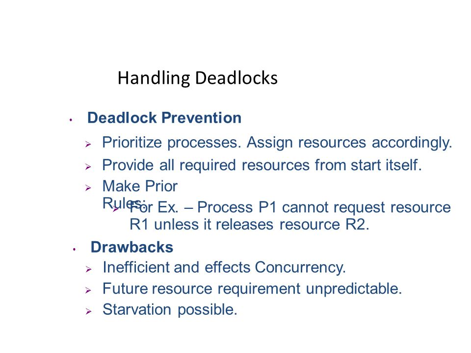 Handling Deadlocks Deadlock Avoidance Only fulfill those resource requests that wont cause deadlock in the future. Inefficient. Requires Prior resourc