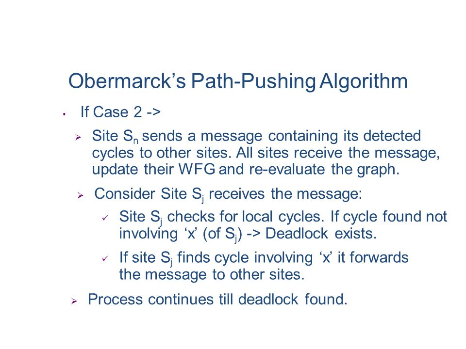Distributed Deadlock Detection Obermarcks Path-Pushing Algorithm Individual Sites maintain local WFG A virtual node x exists at each site. Node x repr