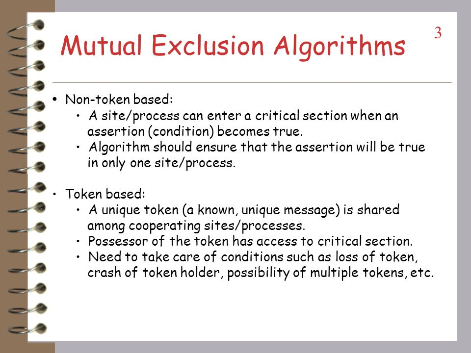 Mutual exclusion Mutual exclusion : makes sure that concurrent process access shared resources or data in a serialized way. If a process, say P i, is
