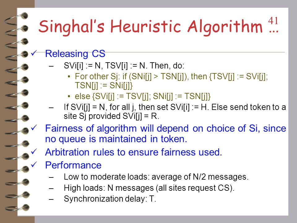 Singhals Heuristic Algorithm … Requesting CS –If Si has no token and requests CS: SVi[i] := R. SNi[i] := SNi[i] + 1. Send REQUEST(i,sn) to sites Sj fo