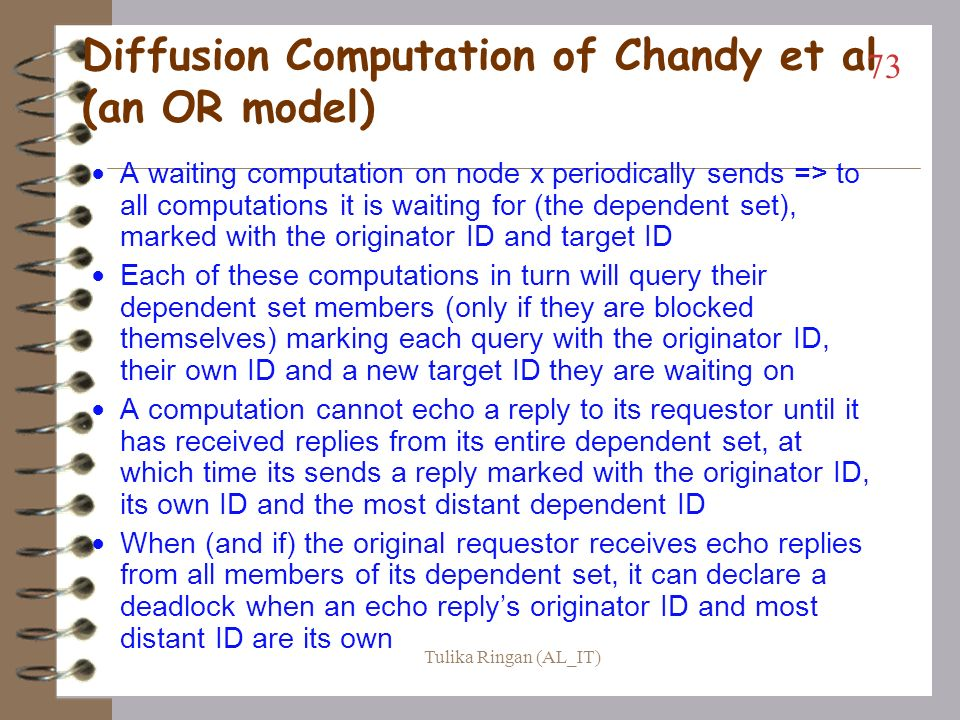 Diffusion Computation Deadlock detection computations are diffused through the WFG of the system –=> are sent from a computation (process or thread) o