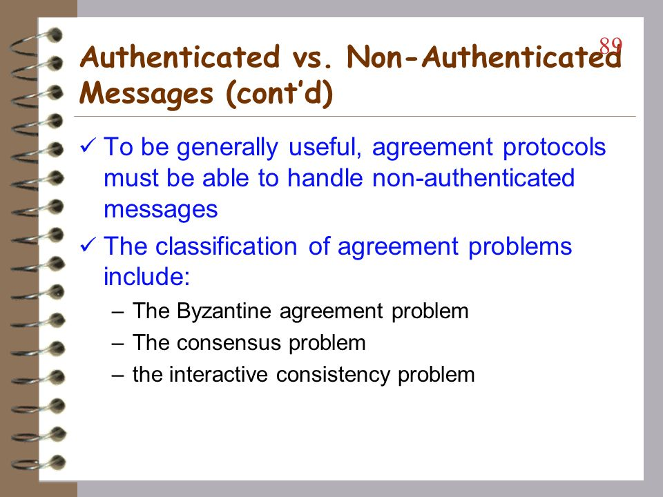 Authenticated vs. Non-Authenticated Messages Authenticated messages (also called signed messages) –assure the receiver of correct identification of th
