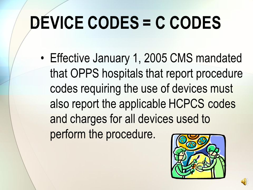 LEVEL II – NATIONAL CODES One letter and 4 numbers A-codes: Medical Supplies C-codes: OPPS codes E-codes: DME G and K-codes: Temporary codes J-codes: