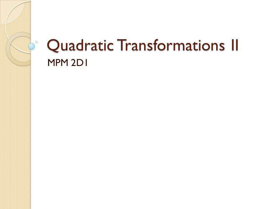 Quadratic Transformations II MPM 2D1