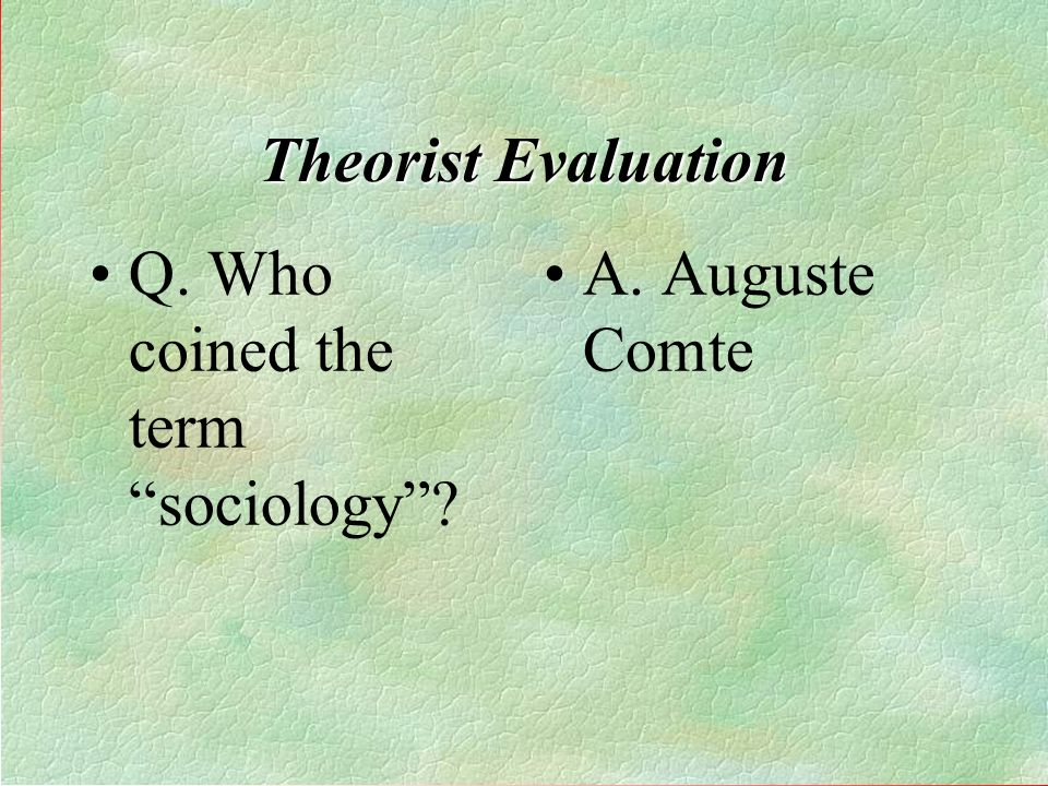Theorist Evaluation Q. Who coined the term sociology?