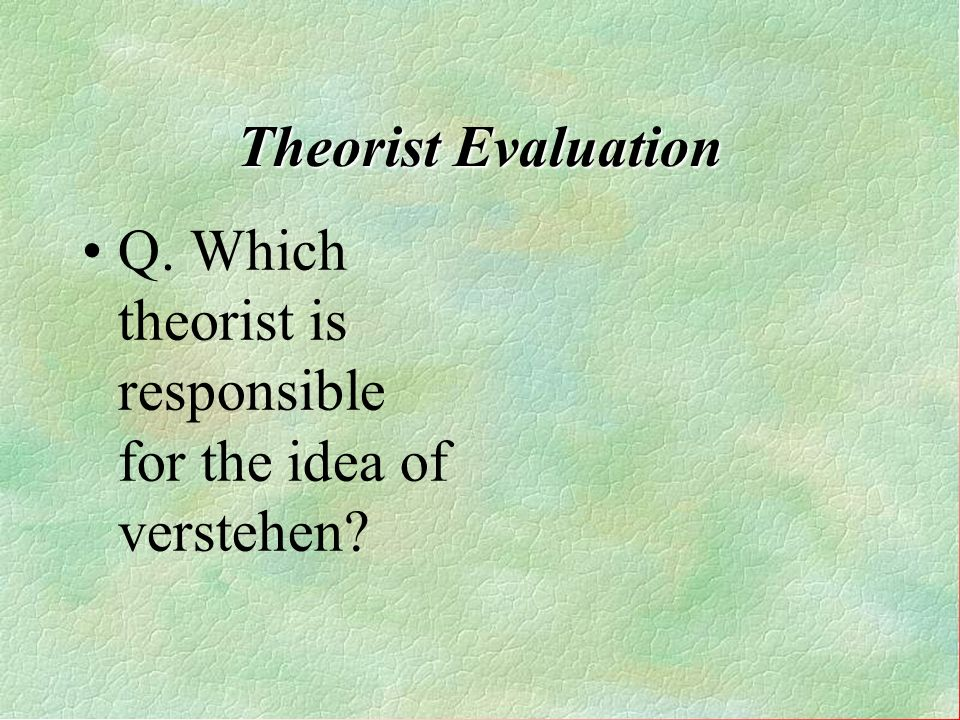 Theorist Evaluation Q. Which theorist emphasized class conflict? A. Karl Marx