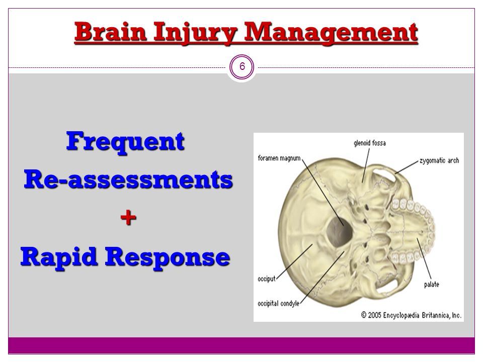Brain Injury Management 6 Frequent Re-assessments Re-assessments + Rapid Response